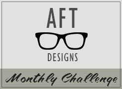 AFT Designs Monthly Challenge